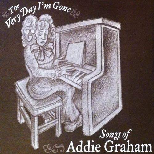 The Very Day I'm Gone - Songs of Addie Graham